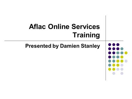 Aflac Online Services Training Presented by Damien Stanley.