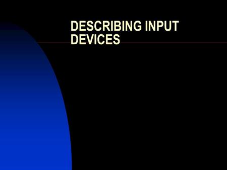 DESCRIBING INPUT DEVICES