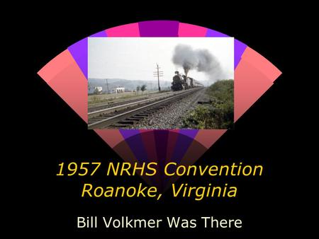 1957 NRHS Convention Roanoke, Virginia Bill Volkmer Was There.