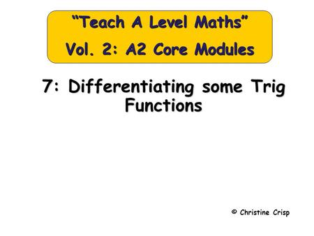"7: Differentiating some Trig Functions © Christine Crisp ""Teach A Level Maths"" Vol. 2: A2 Core Modules."