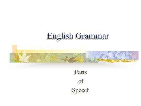 English Grammar Parts of Speech Parts of Speech Eight Parts of Speech Nouns Adjectives Adverbs Conjunctions Prepositions Interjections Verbs pronouns.
