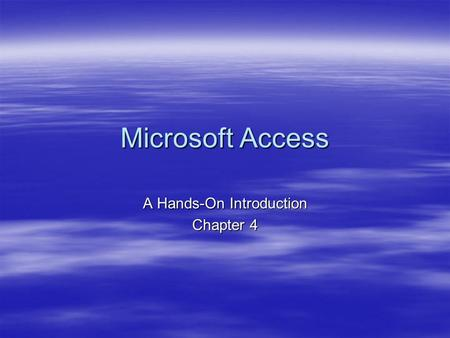 Microsoft Access A Hands-On Introduction Chapter 4.