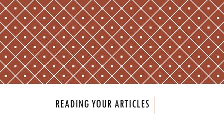 READING YOUR ARTICLES. WHAT A GOOD ONE LOOKS LIKE? We are going to create a display of the best articles – choose one from your table and stick it on.