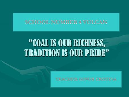 """COAL IS OUR RICHNESS, TRADITION IS OUR PRIDE"". Our Town."