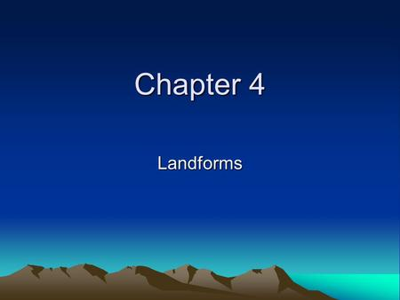 Chapter 4 Landforms. Section 1-Landforms I. Forces below Earth's Surface A. Geology-study of the Earth's physical structures and the processes that have.