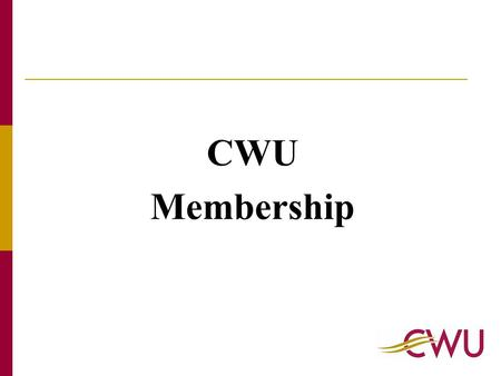 CWU Membership. Trade Unions Membership in UK - 2004 17.2% of private sector employees were Union members More women employees in Trade Union membership.