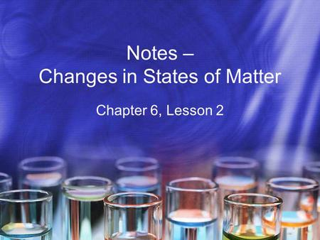 Notes – Changes in States of Matter