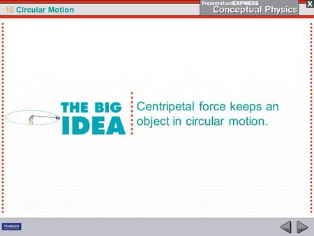 10 Circular Motion Centripetal force keeps an object in circular motion.