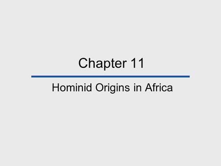 Chapter 11 Hominid Origins in Africa. Chapter Outline The Bipedal Adaptation Early Hominids from Africa (Pre- Australopithecus Finds) Australopithecus/Paranthropus.