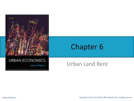 Urban Land Rent Chapter 6 McGraw-Hill/Irwin Copyright © 2012 by The McGraw-Hill Companies, Inc. All rights reserved.
