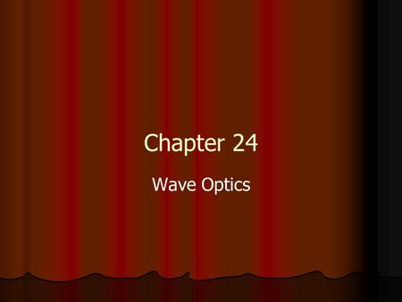 Chapter 24 Wave Optics. General Physics Interference Sections 1 – 3.