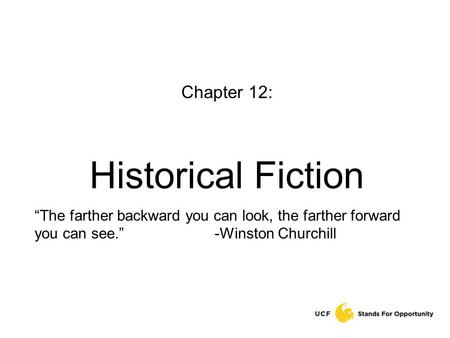 "Chapter 12: Historical Fiction ""The farther backward you can look, the farther forward you can see.""-Winston Churchill."