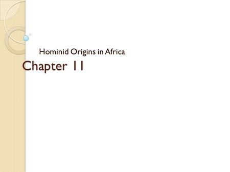Chapter 11 Hominid Origins in Africa. Bipedalism Human os coxae.