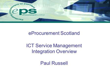 EProcurement Scotland ICT Service Management Integration Overview Paul Russell.