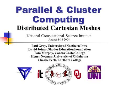 Parallel & Cluster Computing Distributed Cartesian Meshes Paul Gray, University of Northern Iowa David Joiner, Shodor Education Foundation Tom Murphy,