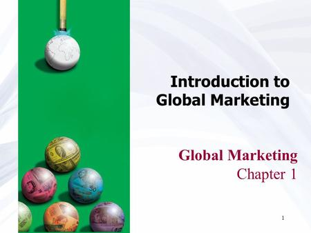 1 Global Marketing Chapter 1 Introduction to Global Marketing.