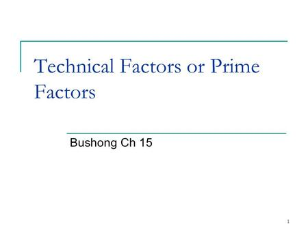 Technical Factors or Prime Factors