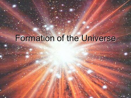 "Formation of the Universe. ""In the very beginning, there was a void, a curious form of vacuum, nothingness containing no space, no time, no matter, no."