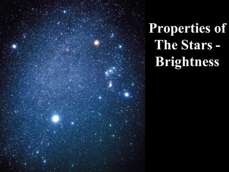 Properties of The Stars - Brightness. Do all stars appear the same? How are they different? Which one looks the coolest? Hottest? Are they all the same.
