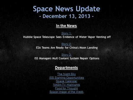 Space News Update - December 13, 2013 - In the News Story 1: Story 1: Hubble Space Telescope Sees Evidence of Water Vapor Venting off Story 2: Story 2: