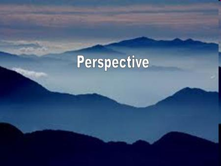 Perspective Types of Perspective. Atmospheric/Optical -The effect of air and light on how an object is perceived by the viewer. The more air between the.
