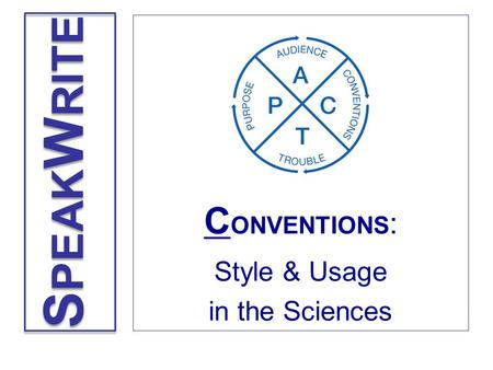 C ONVENTIONS : Style & Usage in the Sciences S PEAK W RITE.