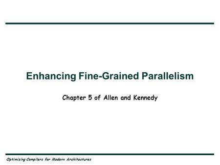 Enhancing Fine-Grained Parallelism Chapter 5 of Allen and Kennedy Optimizing Compilers for Modern Architectures.