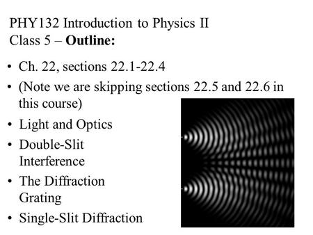 PHY132 Introduction to Physics II Class 5 – Outline: Ch. 22, sections 22.1-22.4 (Note we are skipping sections 22.5 and 22.6 in this course) Light and.