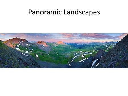 Panoramic Landscapes Landscapes = a painting, drawing or photograph that depicts outdoor scenery. What are some different types of landscapes you have.
