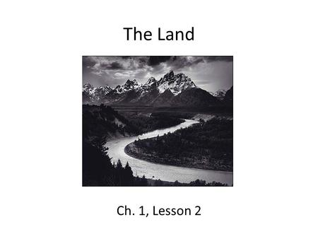The Land Ch. 1, Lesson 2. Lesson Objectives Identify and describe the landform regions of the United States. Locate the landforms of North America on.