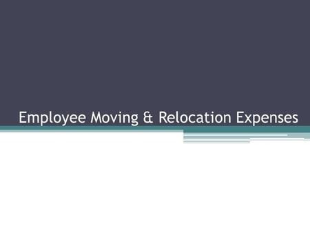 Employee Moving & Relocation Expenses. Employee moving and relocation expenses fall into two categories. ▫Qualified Expenses ▫Non-Qualified Expenses Both.