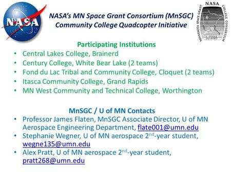 NASA's MN Space Grant Consortium (MnSGC) Community College Quadcopter Initiative MnSGC / U of MN Contacts Professor James Flaten, MnSGC Associate Director,