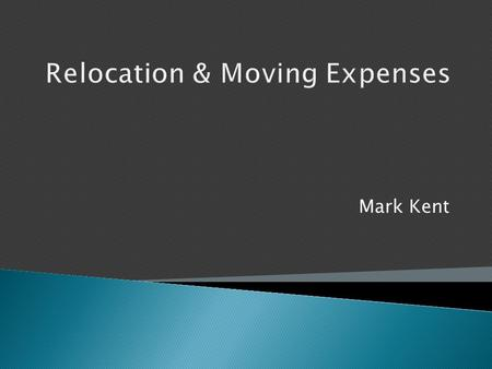 Mark Kent.  Policy Background  Eligibility  Relocation Package  Payment/Reimbursement Guidelines  Common Mistakes  Adequate Documentation  Year-End.