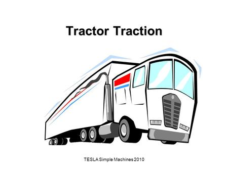 Tractor Traction TESLA Simple Machines 2010.