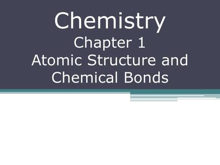 Chemistry Chapter 1 Atomic Structure and Chemical Bonds.