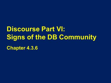 Discourse Part VI: Signs of the DB Community Chapter 4.3.6.