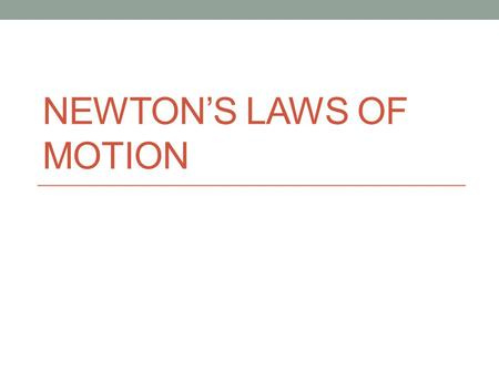 NEWTON'S LAWS OF MOTION. Newton's first law Every object in motion tends to remain in motion unless an external force is applied to it. The same applies.