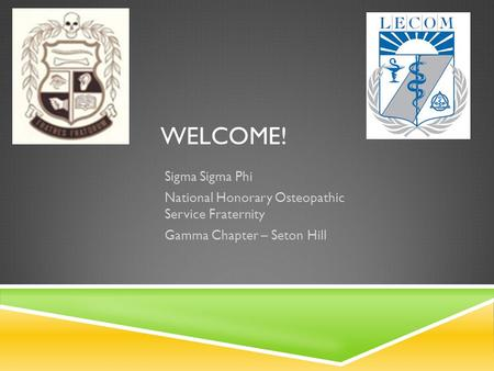 WELCOME! Sigma Sigma Phi National Honorary Osteopathic Service Fraternity Gamma Chapter – Seton Hill.