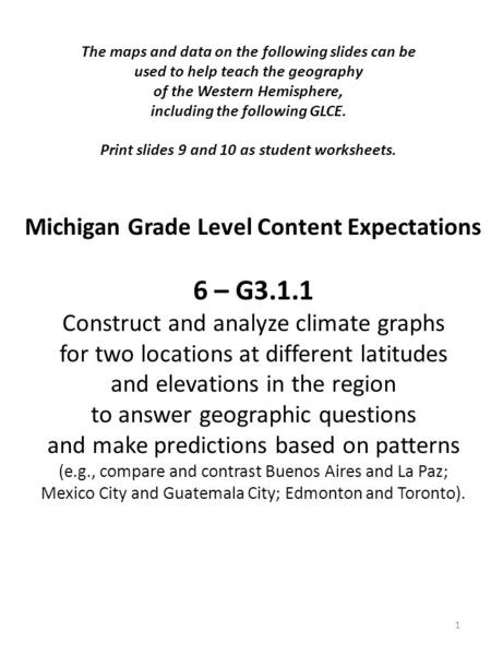 Michigan Grade Level Content Expectations 6 – G3.1.1 Construct and analyze climate graphs for two locations at different latitudes and elevations in the.