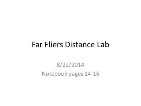 Far Fliers Distance Lab 8/22/2014 Notebook pages 14-16.