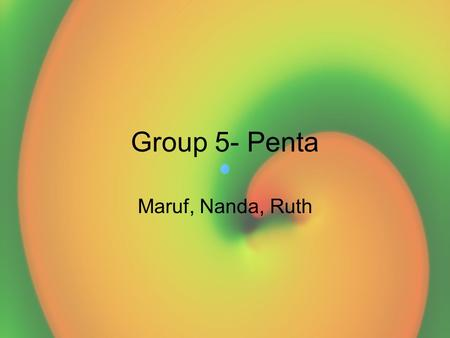 Group 5- Penta Maruf, Nanda, Ruth. Primary Focus of Group 5: The primary focus of group 5 was to record and observe the affect on the spiral waves as.