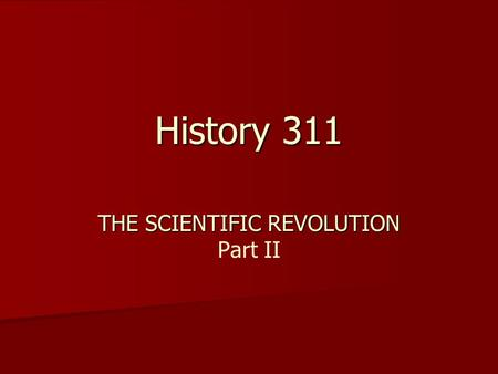 History 311 THE SCIENTIFIC REVOLUTION Part II. Plato and Aristotle Matter and Form Potentiality and Actuality Actuality is the fulfillment of the end.