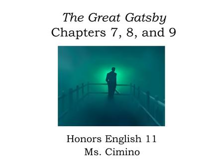The Great Gatsby Chapters 7, 8, and 9 Honors English 11 Ms. Cimino.