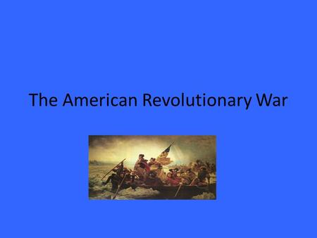 The American Revolutionary War. General Overview of War In the early months/years of the war most of the fighting took place in the Northern areas of.