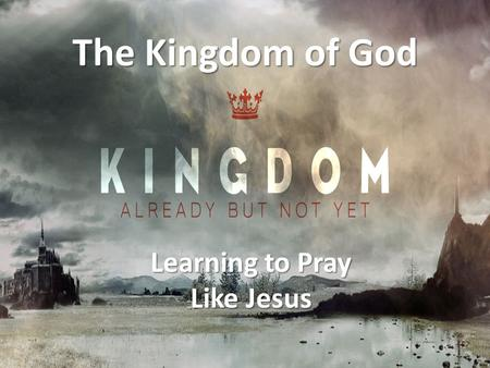 Learning to Pray Like Jesus The Kingdom of God. So Where Are We Going Today? 1.See where Jesus prayed and where we can pray. 2.Study Jesus postures when.