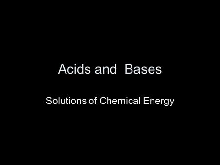 Acids and Bases Solutions of Chemical Energy. What is an Acid? A substance that dissociates and produces H + (protons) when in solution Examples: (strong.