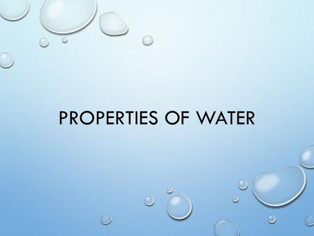 PROPERTIES OF WATER. WATER COVERS ¾ OF EARTH'S SURFACE MOST ABUNDANT COMPOUND IN LIVING THINGS LIQUID AT THE TEMPS FOUND OVER MUCH OF THE EARTH'S SURFACE.