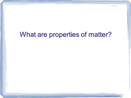 What are properties of matter?. I. Elements- basic building blocks of matter A. Properties of Elements 1. Chemical properties- describes how a material.