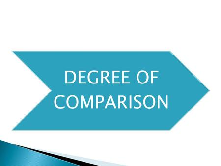 DEGREE OF COMPARISON.