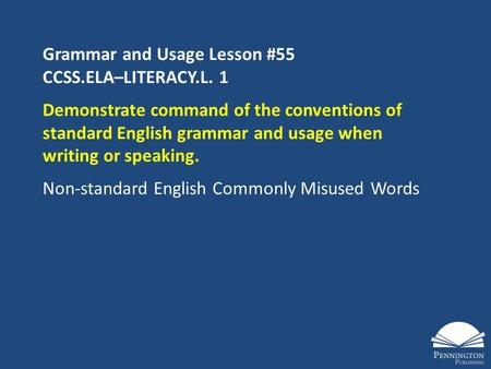Grammar and Usage Lesson #55 CCSS.ELA–LITERACY.L. 1 Demonstrate command of the conventions of standard English grammar and usage when writing or speaking.